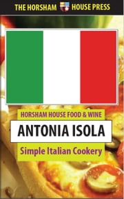 Simple Italian Cookery ebook by Antonia Isola