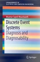 Discrete Event Systems - Diagnosis and Diagnosability ebook by Moamar Sayed-Mouchaweh