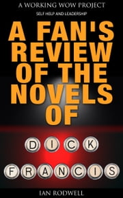 A Fan's Review of the Novels of Dick Francis ebook by Ian Rodwell