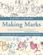 Making Marks ebook by Elaine Clayton