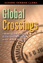 Global Crossings: Immigration, Civilization, and America ebook by Vargas Llosa, Alvaro