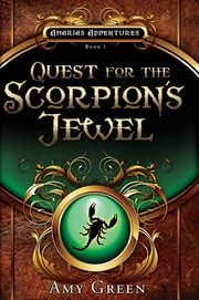 Quest for the Scorpion's Jewel ebook by Amy Lynn Green