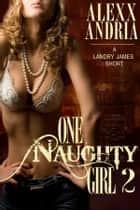 One Naughty Girl 2 (Spy Erotica) ebook by Alexx Andria