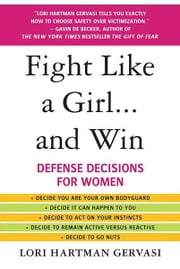 Fight Like a Girl...and Win - Defense Decisions for Women ebook by Lori Hartman Gervasi