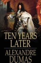 Ten Years Later ebook by Alexandre Dumas
