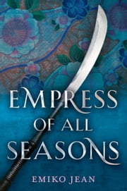 Empress of All Seasons ebook by Emiko Jean