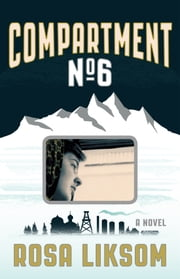 Compartment No. 6 - A Novel ebook by Rosa Liksom,Lola Rogers