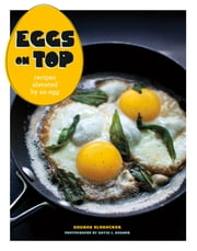 Eggs on Top - Recipes Elevated by an Egg ebook by Andrea Slonecker,David Reamer