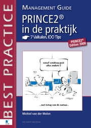 PRINCE2 in de Praktijk - 7 Valkuilen, 100 Tips - Management guide ebook by Michiel van der Molen
