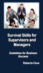 Survival Skills for Supervisors and Managers ebook by Roberta Cava