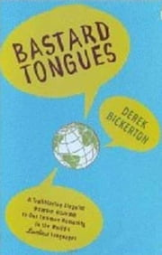 Bastard Tongues - A Trailblazing Linguist Finds Clues to Our Common Humanity in the World's Lowliest Languages ebook by Derek Bickerton