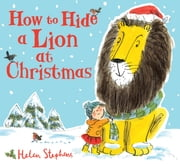 How to Hide a Lion at Christmas eBook by Helen Stephens