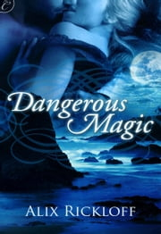 Dangerous Magic ebook by Alix Rickloff