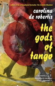 The Gods of Tango - A novel ebook by Carolina De Robertis