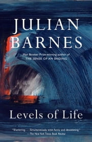 Levels of Life ebook by Julian Barnes
