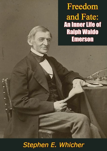 Freedom and Fate - An Inner Life of Ralph Waldo Emerson ebook by Stephen E. Whicher