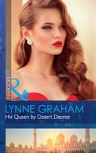 His Queen By Desert Decree (Mills & Boon Modern) (Wedlocked!, Book 89) ebook by Lynne Graham