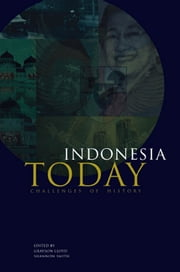 Indonesia Today - Challenges of History ebook by Grayson J. Lloyd, Shannon L. Smith