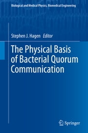 The Physical Basis of Bacterial Quorum Communication ebook by Stephen J. Hagen