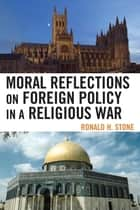 Moral Reflections on Foreign Policy in a Religious War ebook by Ronald H. Stone