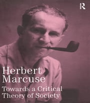 Towards a Critical Theory of Society - Collected Papers of Herbert Marcuse, Volume 2 ebook by Herbert Marcuse,Douglas Kellner