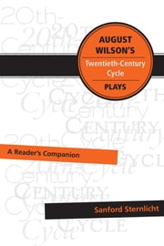 August Wilson's Twentieth-Century Cycle Plays - A Reader's Companion ebook by Sanford Sternlicht