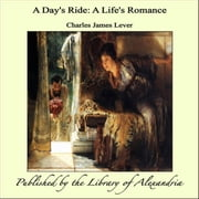 A Day's Ride: A Life's Romance ebook by Charles James Lever