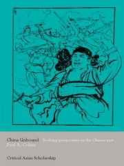 China Unbound - Evolving Perspectives on the Chinese Past ebook by Paul A. Cohen