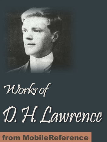 Works Of D. H. Lawrence: (30+ Works) Including Sons And Lovers, The Rainbow, Women In Love, The Prussian Officer And Other Stories, The Widowing Of Mrs Holroyd, New Poems & More (Mobi Collected Works) ebook by D. H. Lawrence