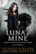 Luna of Mine, Book 8 The Grey Wolves Series ebook by