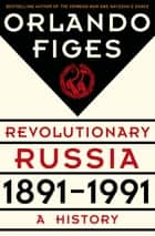Revolutionary Russia, 1891-1991 - A History ebook by Orlando Figes