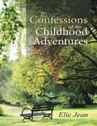 The Confessions of My Childhood Adventures ebook by Elie Jean