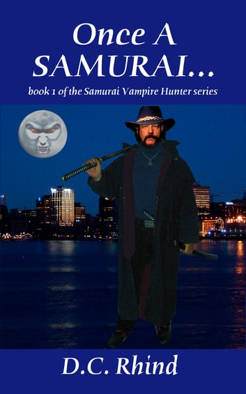Once a Samurai - Agent Samurai, Vampire-Hunter #1 ebook by D.C. Rhind
