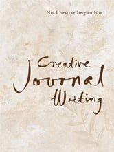 Creative Journal Writing - The Art and Heart of Reflection ebook by Stephanie Dowrick