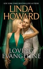 LOVING EVANGELINE ebook by Linda Howard
