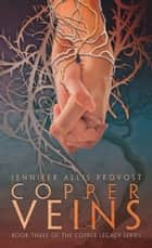 Copper Veins ebook by Jennifer Allis Provost