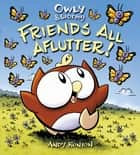 Owly & Wormy, Friends All Aflutter! ebook by Andy Runton, Andy Runton
