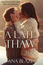 A Late Thaw ebook by Ana Blaze