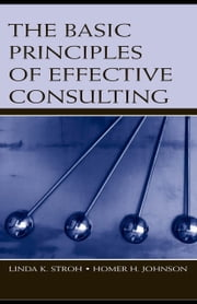 The Basic Principles of Effective Consulting ebook by Stroh, Linda K.