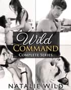 Wild Command - Complete Series ebook by Natalie Wild