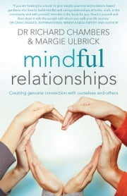 Mindful Relationships - Creating Genuine Connections with Ourselves and Others ebook by Dr Richard Chambers,Margie Ulbrick