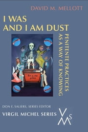 I Was And I Am Dust - Penitente Practices as a Way of Knowing ebook by David M. Mellott