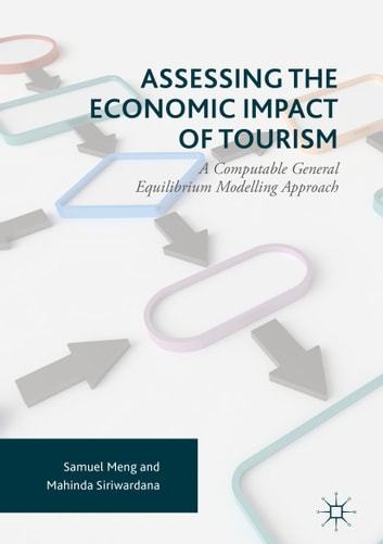 Assessing the Economic Impact of Tourism - A Computable General Equilibrium Modelling Approach ebook by Samuel Meng,Mahinda Siriwardana