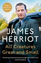 All Creatures Great and Small: All Creatures Great and Small Book 1 ebook by James Herriot
