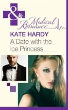 A Date with the Ice Princess (Mills & Boon Medical) ebook by Kate Hardy