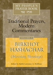 My People's Prayer Book Vol 5 - Birkhot Hashachar (Morning Blessings) ebook by Dr. Marc Zvi Brettler,Elliot Dorff,Dr. David Ellenson,Ellen Frankel, LCSW,Joel Hoffman,Rabbi Lawrence A. Hoffman, PhD,Yoel Kahn,Rabbi Lawrence Kushner,Rabbi Nehemia Polen,Rabbi Daniel Landes,Rabbi Lawrence A. Hoffman, PhD