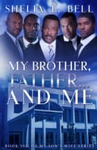 My Brother, Father...and Me ebook by Shelia E. Bell