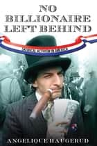 No Billionaire Left Behind - Satirical Activism in America ebook by Angelique Haugerud