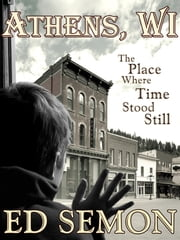 Athens, WI: The Place Where Time Stood Still ebook by Ed Semon