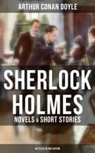 SHERLOCK HOLMES: Novels & Short Stories (48 Titles in One Edition) - A Study in Scarlet, The Sign of the Four, The Hound of the Baskervilles, The Valley of Fear, The Adventures of Sherlock Holmes, The Memoirs of Sherlock Holmes… ebook by Arthur Conan Doyle